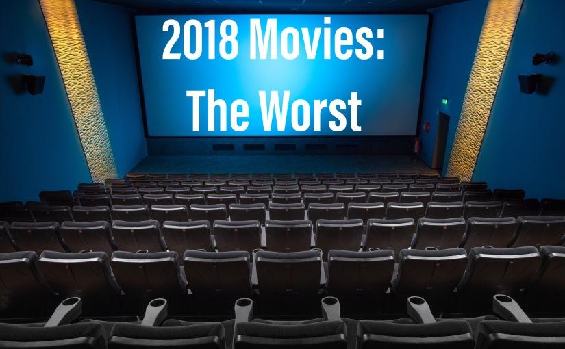 2018 Movie Recap: TheWorst