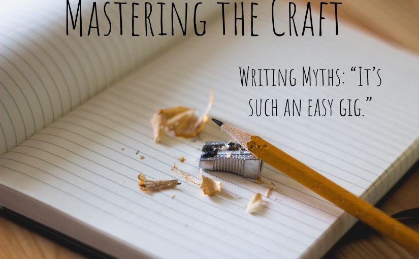 "Writing Myths: ""It's such an easy gig."""