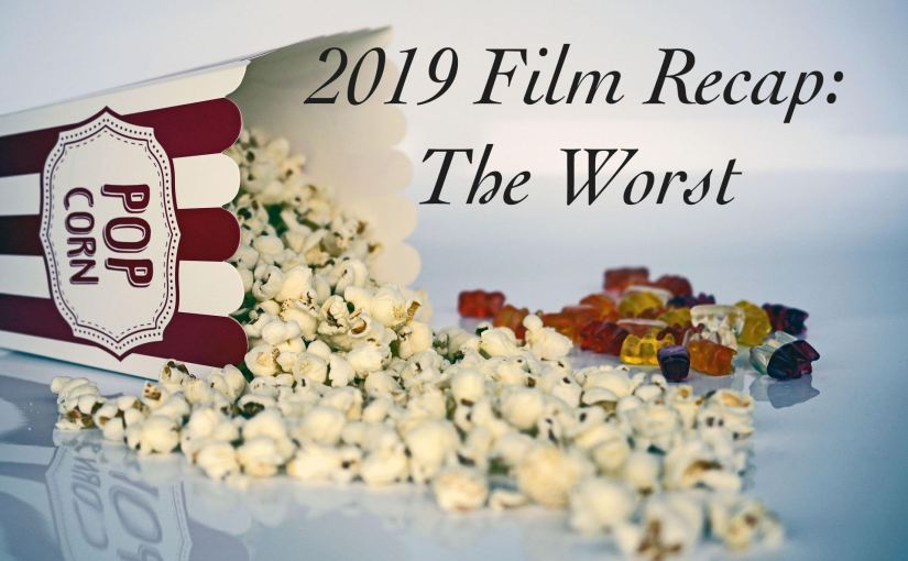 2019 Film Recap: The Worst