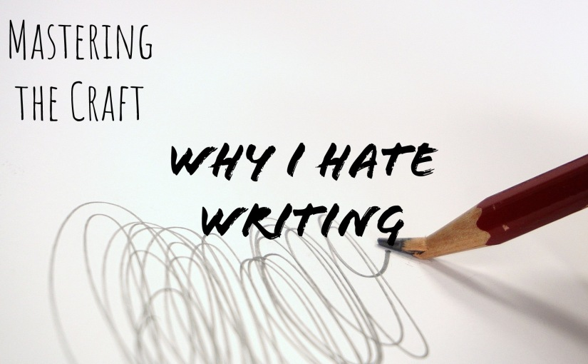 Why I Hate Writing